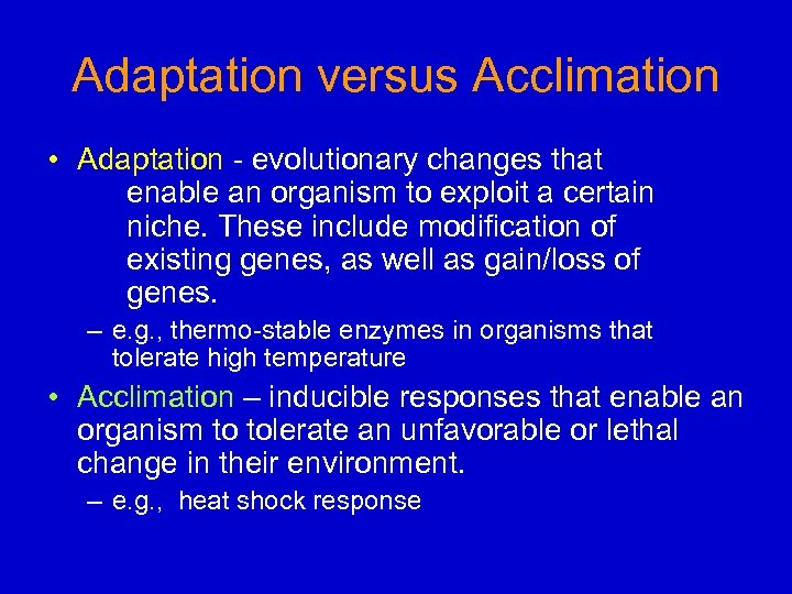 Adaptation versus Acclimation • Adaptation - evolutionary changes that enable an organism to exploit