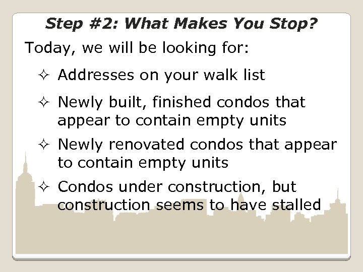 Step #2: What Makes You Stop? Today, we will be looking for: ² Addresses
