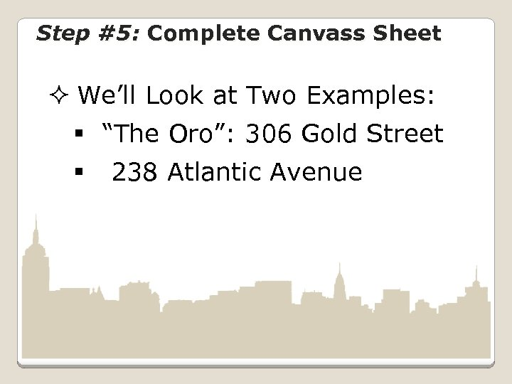 "Step #5: Complete Canvass Sheet ² We'll Look at Two Examples: § ""The Oro"":"