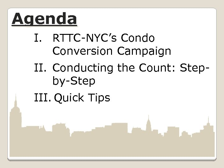 Agenda I. RTTC-NYC's Condo Conversion Campaign II. Conducting the Count: Stepby-Step III. Quick Tips