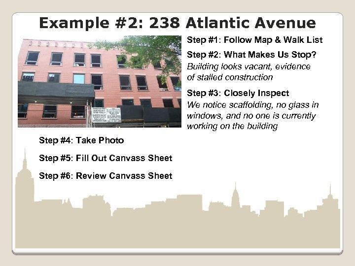 Example #2: 238 Atlantic Avenue Step #1: Follow Map & Walk List Step #2: