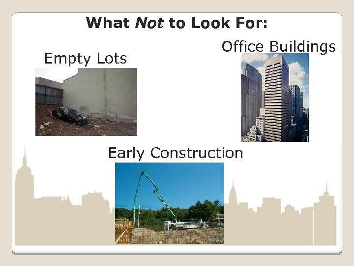 What Not to Look For: Empty Lots Office Buildings Early Construction