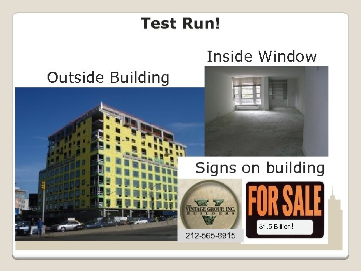 Test Run! Inside Window Outside Building Signs on building $1. 5 Billion! 212 -565