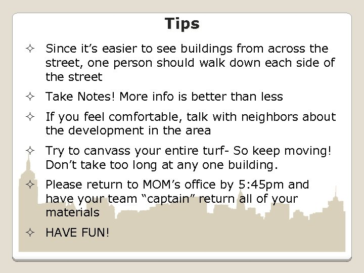 Tips ² Since it's easier to see buildings from across the street, one person