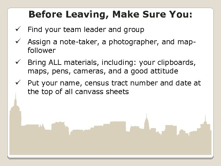 Before Leaving, Make Sure You: ü Find your team leader and group ü Assign
