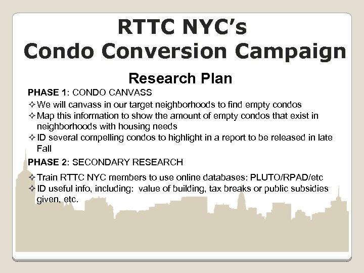 RTTC NYC's Condo Conversion Campaign Research Plan PHASE 1: CONDO CANVASS ² We will