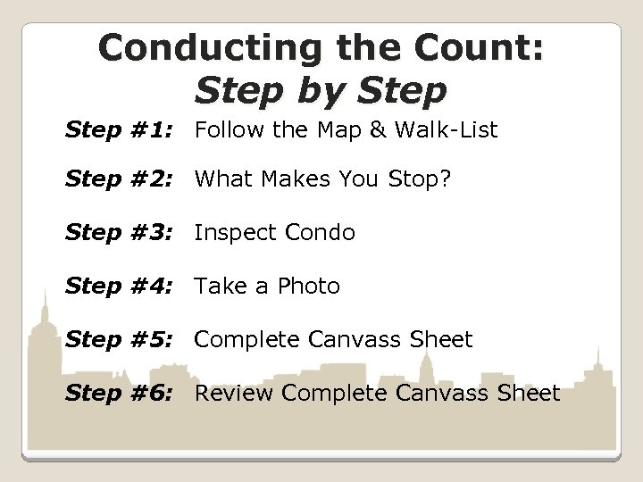 Conducting the Count: Step by Step #1: Follow the Map & Walk-List Step #2: