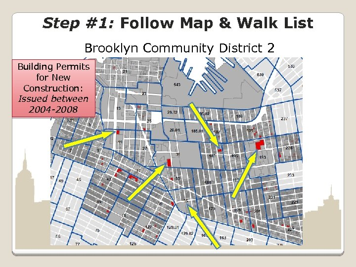 Step #1: Follow Map & Walk List Brooklyn Community District 2 Building Permits for