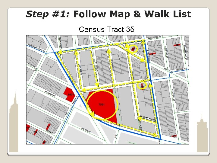 Step #1: Follow Map & Walk List Census Tract 35