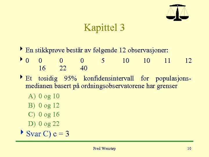 Kapittel 3 4 En stikkprøve består av følgende 12 observasjoner: 40 0 5 10