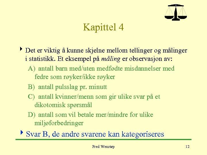 Kapittel 4 4 Det er viktig å kunne skjelne mellom tellinger og målinger i