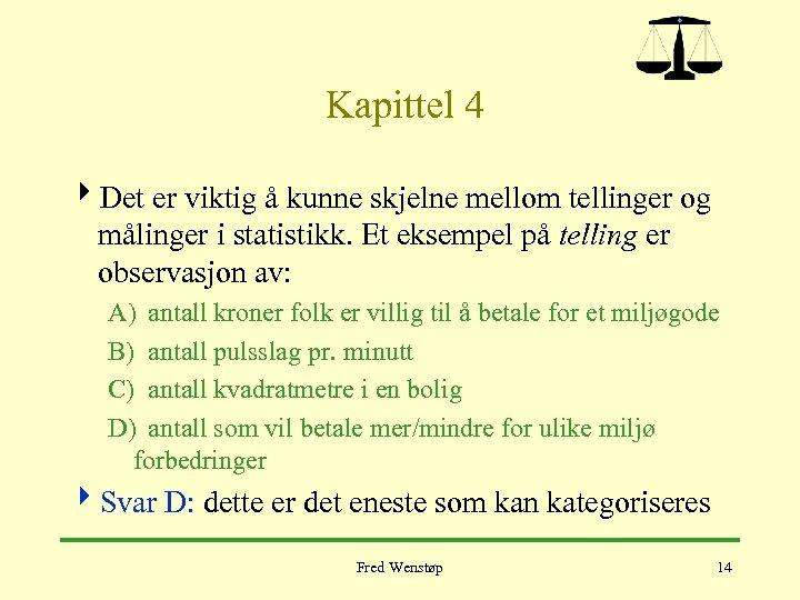 Kapittel 4 4 Det er viktig å kunne skjelne mellom tellinger og målinger