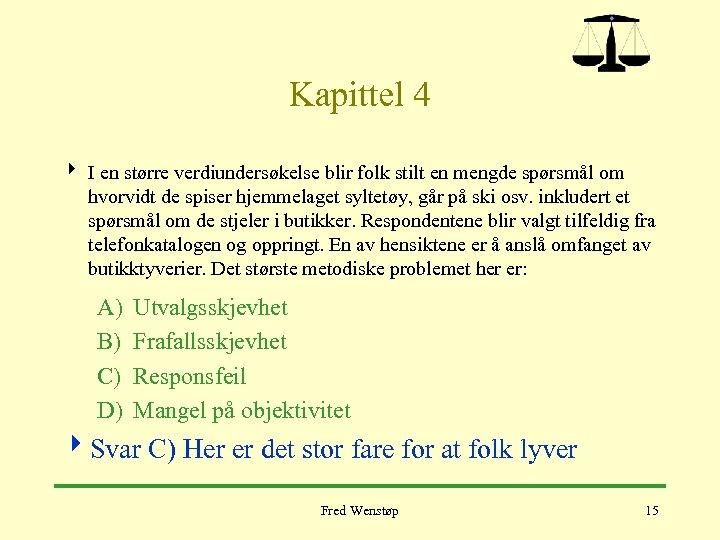 Kapittel 4 4 I en større verdiundersøkelse blir folk stilt en mengde spørsmål om