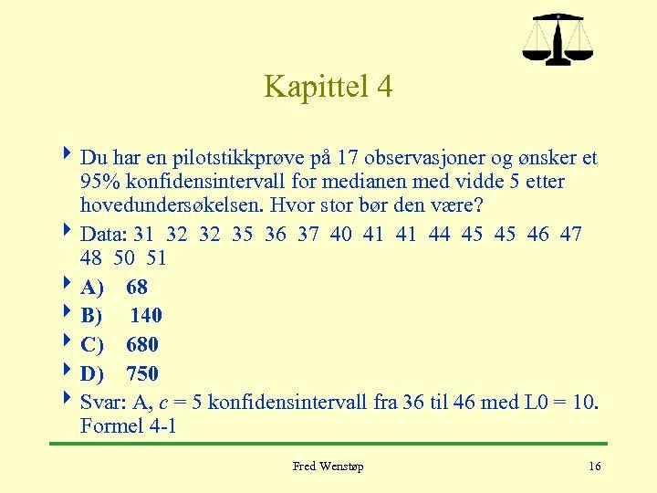 Kapittel 4 4 Du har en pilotstikkprøve på 17 observasjoner og ønsker et 95%