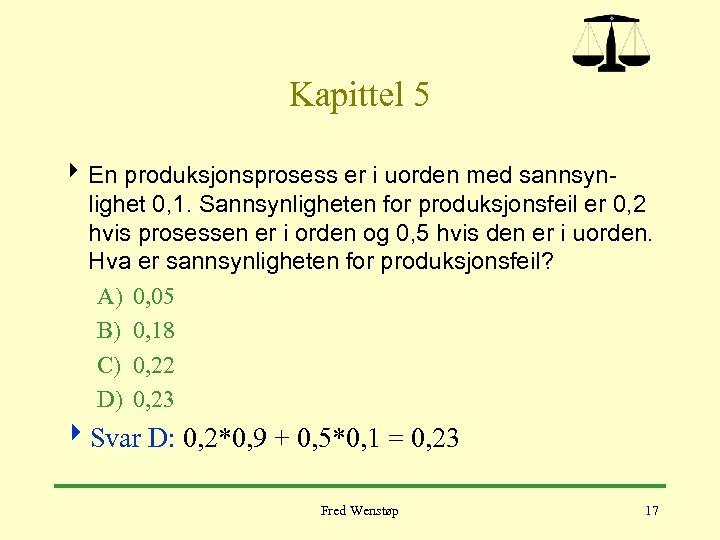 Kapittel 5 4 En produksjonsprosess er i uorden med sannsynlighet 0, 1. Sannsynligheten for