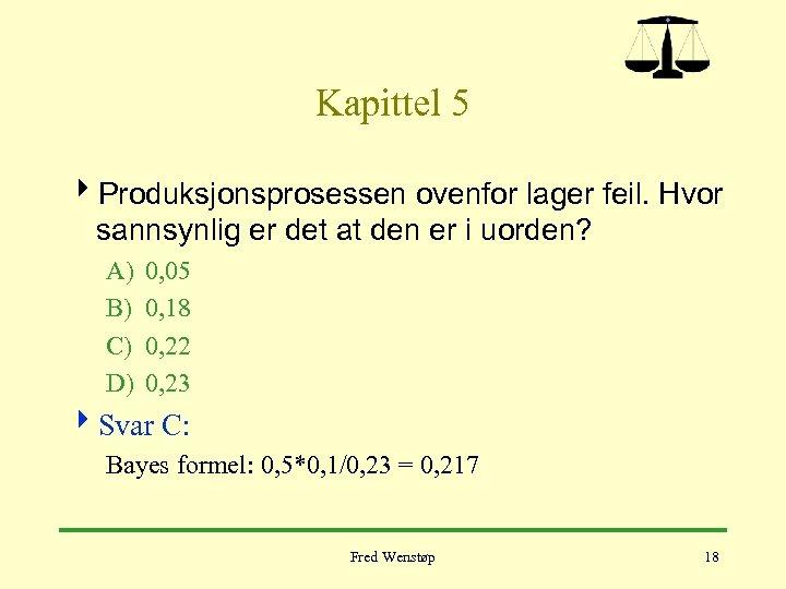 Kapittel 5 4 Produksjonsprosessen ovenfor lager feil. Hvor sannsynlig er det at den er