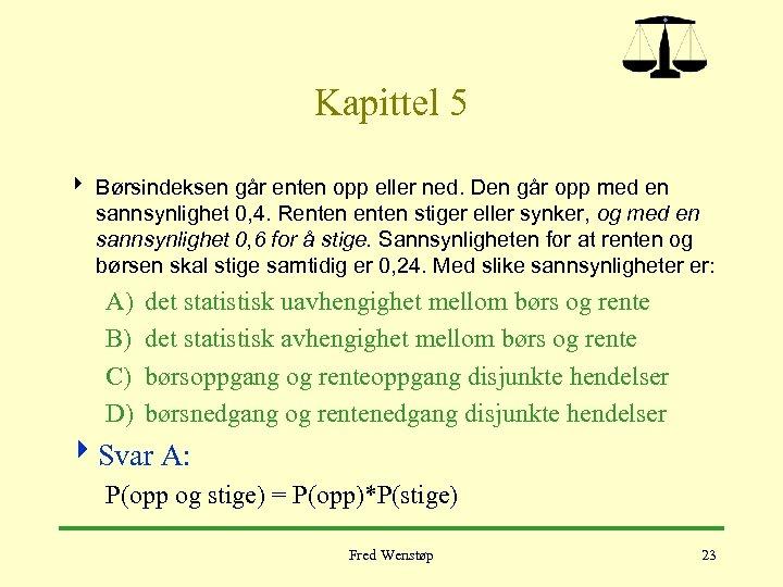 Kapittel 5 4 Børsindeksen går enten opp eller ned. Den går opp med en