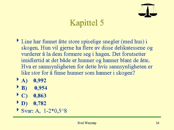 Kapittel 5 4 Line har funnet åtte store spiselige snegler (med hus) i skogen.