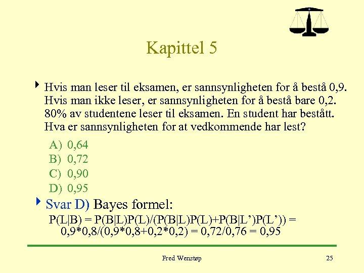 Kapittel 5 4 Hvis man leser til eksamen, er sannsynligheten for å bestå 0,