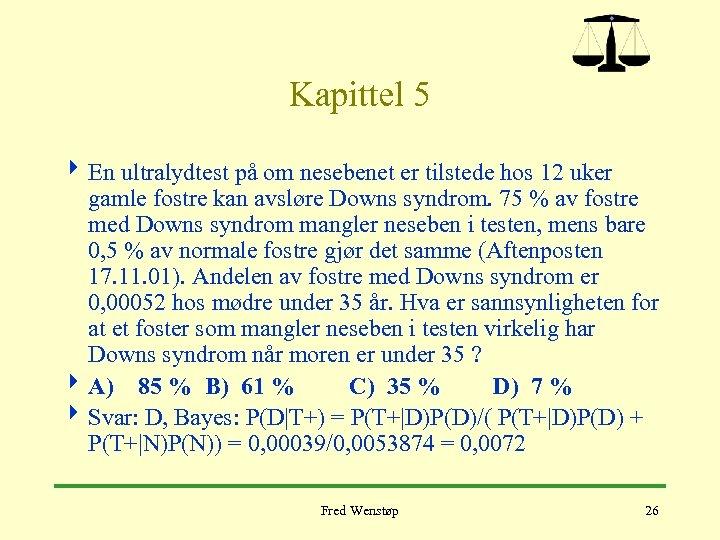 Kapittel 5 4 En ultralydtest på om nesebenet er tilstede hos 12 uker gamle