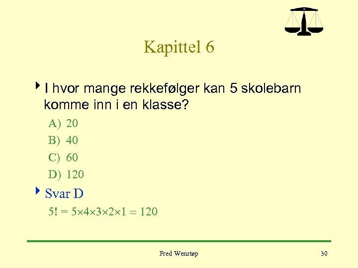 Kapittel 6 4 I hvor mange rekkefølger kan 5 skolebarn komme inn i en