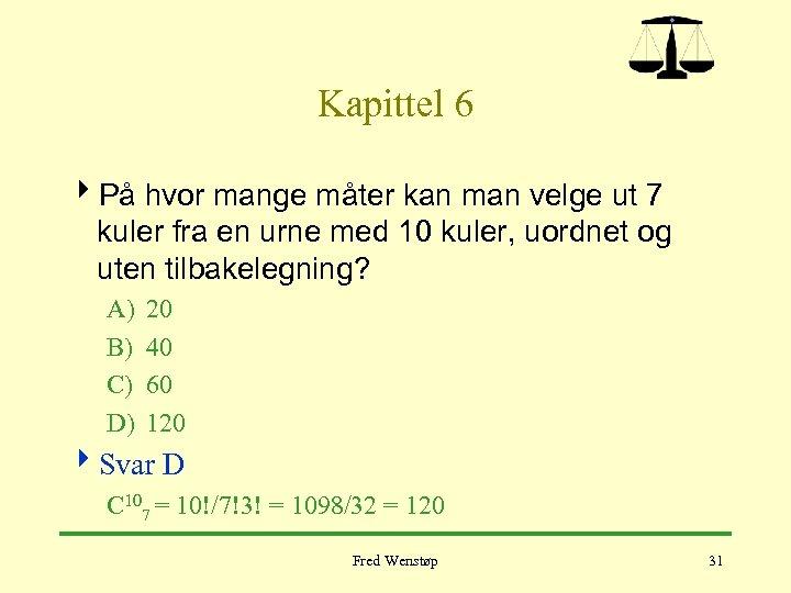 Kapittel 6 4 På hvor mange måter kan man velge ut 7 kuler fra