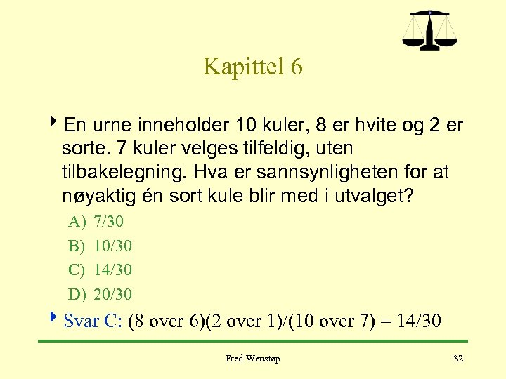 Kapittel 6 4 En urne inneholder 10 kuler, 8 er hvite og 2 er