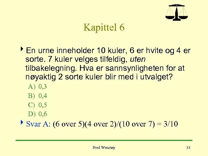 Kapittel 6 4 En urne inneholder 10 kuler, 6 er hvite og 4 er