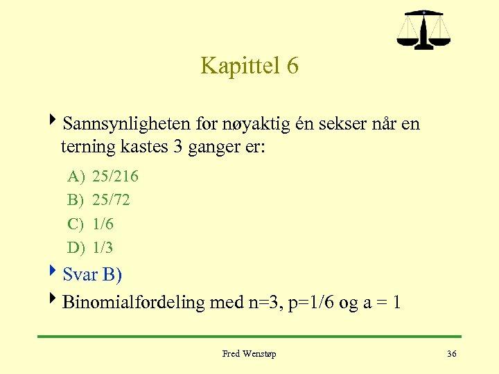 Kapittel 6 4 Sannsynligheten for nøyaktig én sekser når en terning kastes 3 ganger
