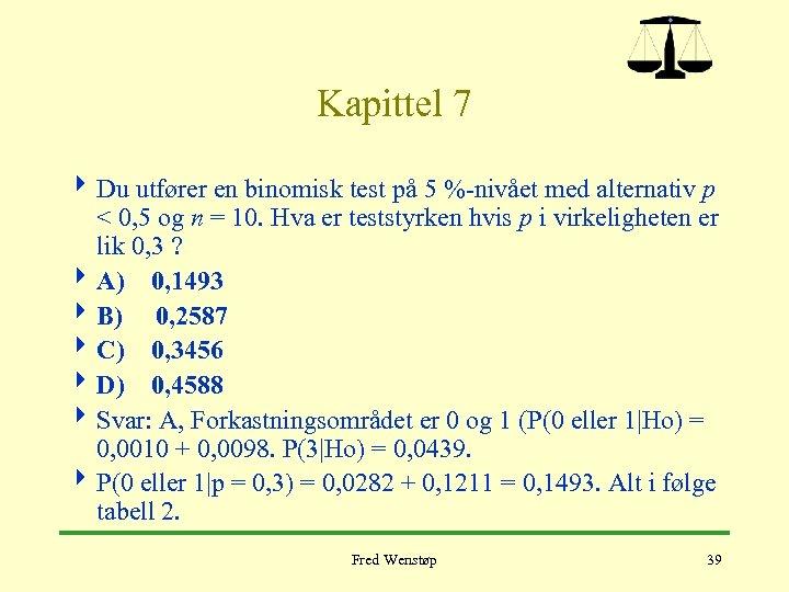 Kapittel 7 4 Du utfører en binomisk test på 5 %-nivået med alternativ p