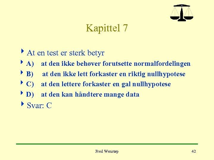 Kapittel 7 4 At en test er sterk betyr 4 A) at den ikke