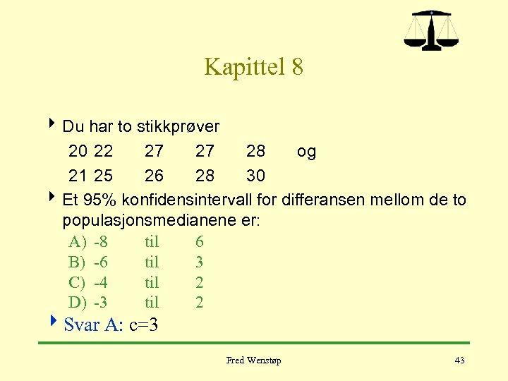 Kapittel 8 4 Du har to stikkprøver 20 22 27 27 28 og 21