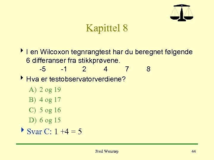 Kapittel 8 4 I en Wilcoxon tegnrangtest har du beregnet følgende 6 differanser fra