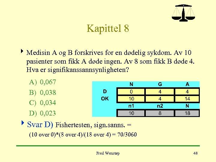 Kapittel 8 4 Medisin A og B forskrives for en dødelig sykdom. Av 10