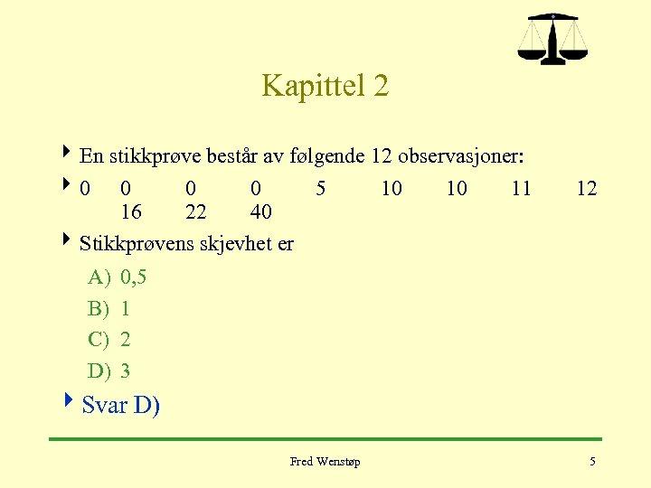 Kapittel 2 4 En stikkprøve består av følgende 12 observasjoner: 40 0 5 10