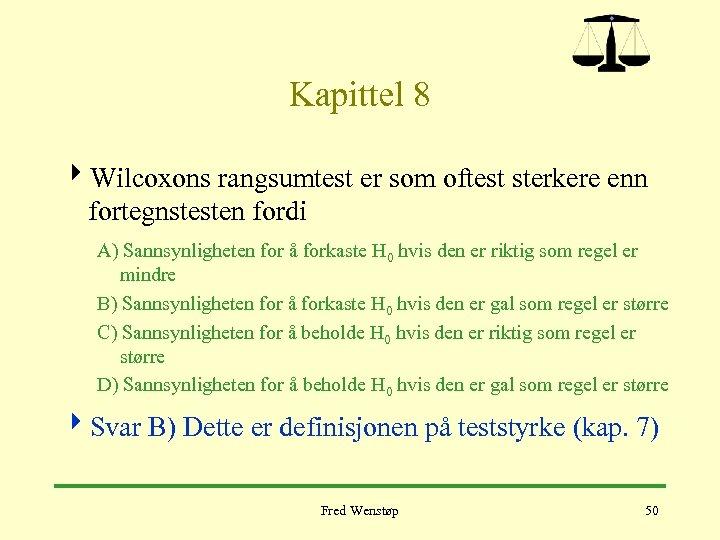Kapittel 8 4 Wilcoxons rangsumtest er som oftest sterkere enn fortegnstesten fordi A) Sannsynligheten