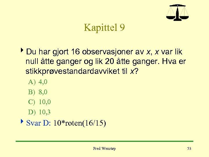 Kapittel 9 4 Du har gjort 16 observasjoner av x, x var lik null