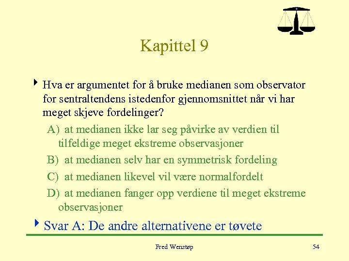 Kapittel 9 4 Hva er argumentet for å bruke medianen som observator for sentraltendens