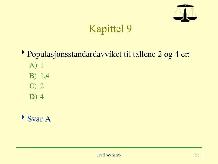 Kapittel 9 4 Populasjonsstandardavviket til tallene 2 og 4 er: A) B) C)