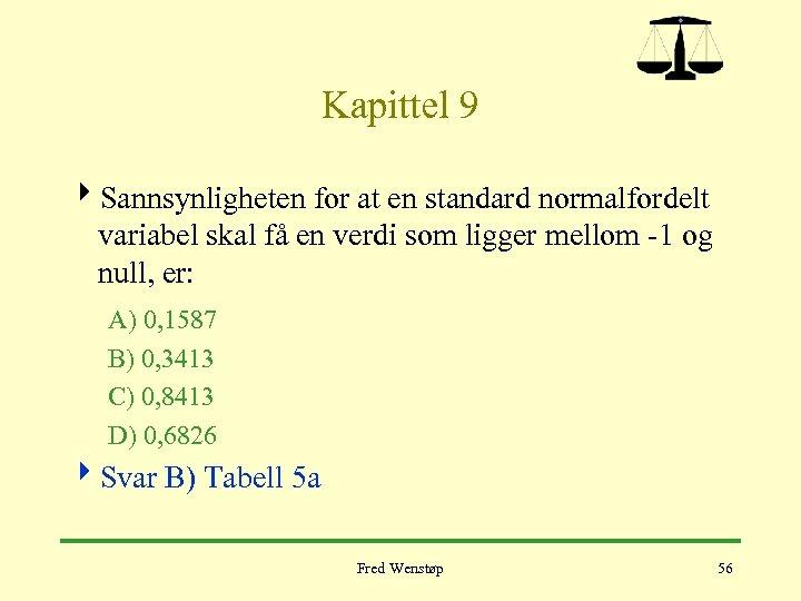 Kapittel 9 4 Sannsynligheten for at en standard normalfordelt variabel skal få en verdi