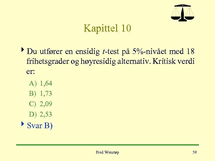 Kapittel 10 4 Du utfører en ensidig t-test på 5%-nivået med 18 frihetsgrader og