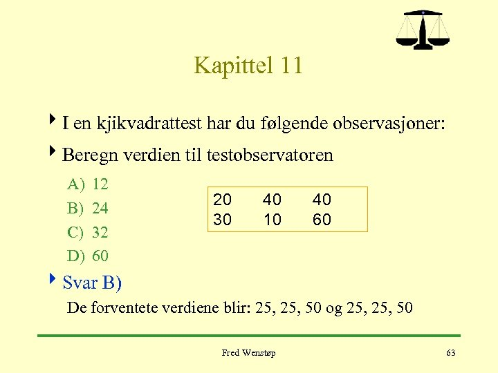 Kapittel 11 4 I en kjikvadrattest har du følgende observasjoner: 4 Beregn verdien til