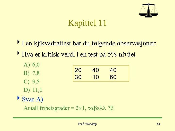 Kapittel 11 4 I en kjikvadrattest har du følgende observasjoner: 4 Hva er kritisk