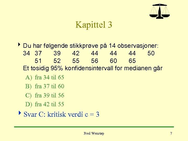 Kapittel 3 4 Du har følgende stikkprøve på 14 observasjoner: 34 37 39 42