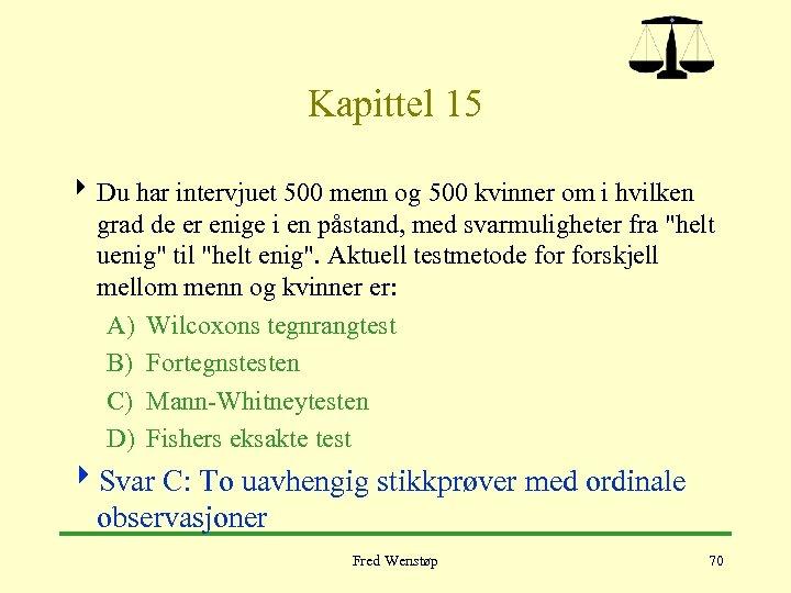 Kapittel 15 4 Du har intervjuet 500 menn og 500 kvinner om i hvilken