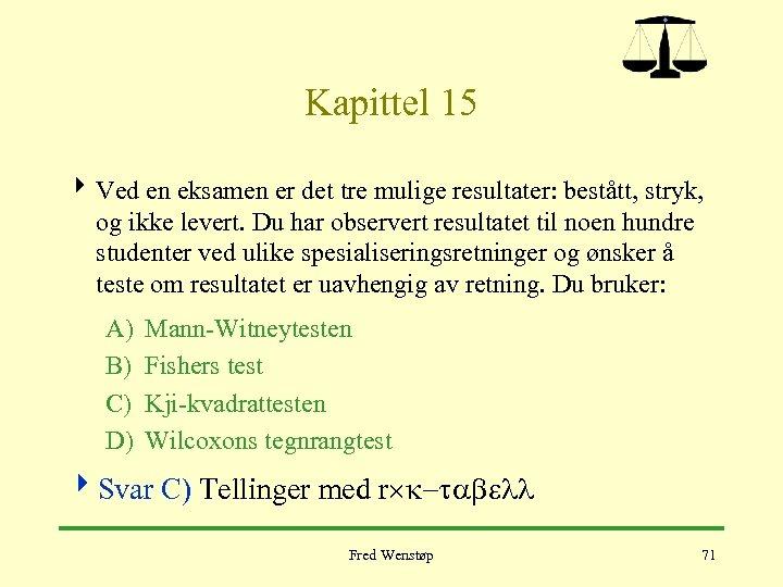 Kapittel 15 4 Ved en eksamen er det tre mulige resultater: bestått, stryk, og