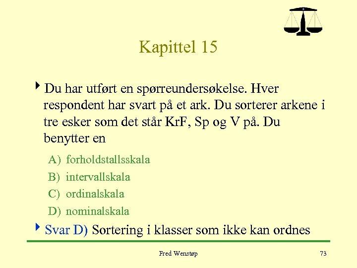 Kapittel 15 4 Du har utført en spørreundersøkelse. Hver respondent har svart på et
