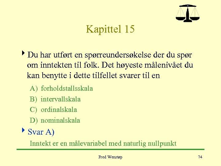 Kapittel 15 4 Du har utført en spørreundersøkelse der du spør om inntekten til