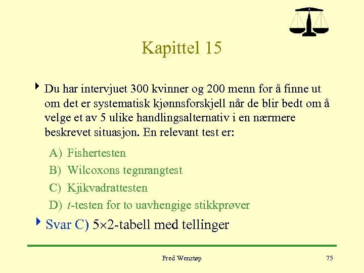 Kapittel 15 4 Du har intervjuet 300 kvinner og 200 menn for å finne