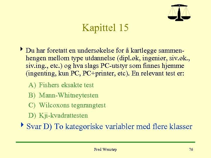 Kapittel 15 4 Du har foretatt en undersøkelse for å kartlegge sammen- hengen mellom